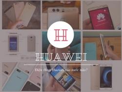 Điện thoại Huawei của nước nào?